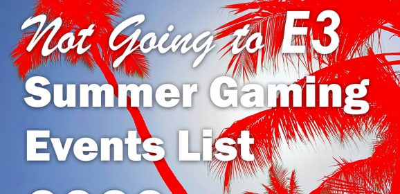 The BIG Not Going to E3 2020 Summer Gaming Events List