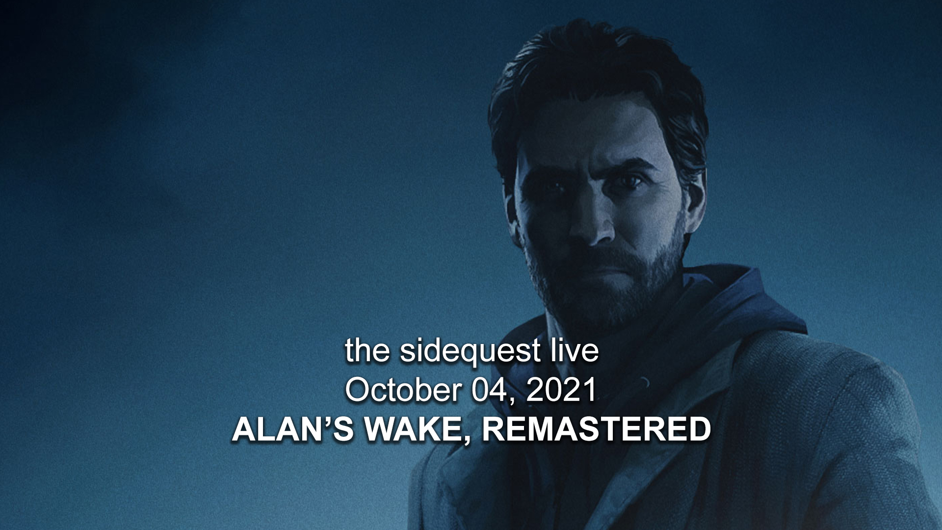 The SideQuest LIVE! October 04, 2021: Alan's Wake, Remastered