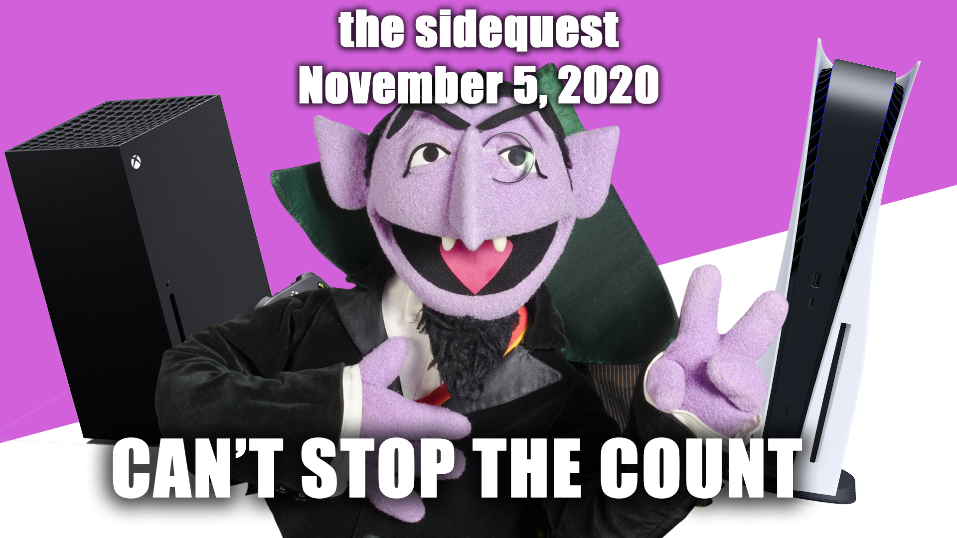 The SideQuest LIVE! November 5, 2020: Can't Stop the Count