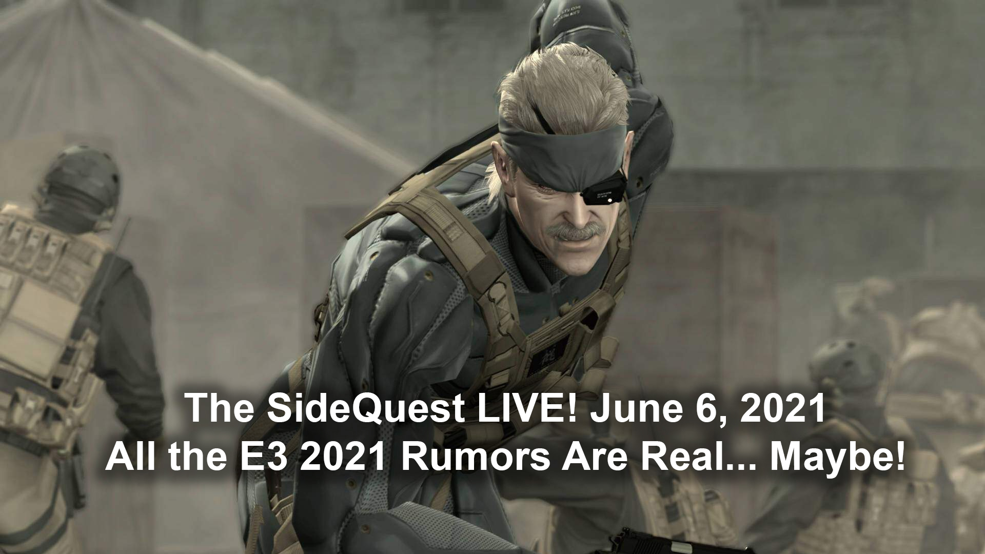 The SideQuest LIVE! June 6, 2021: All the E3 2021 Rumors Are Real… Maybe!