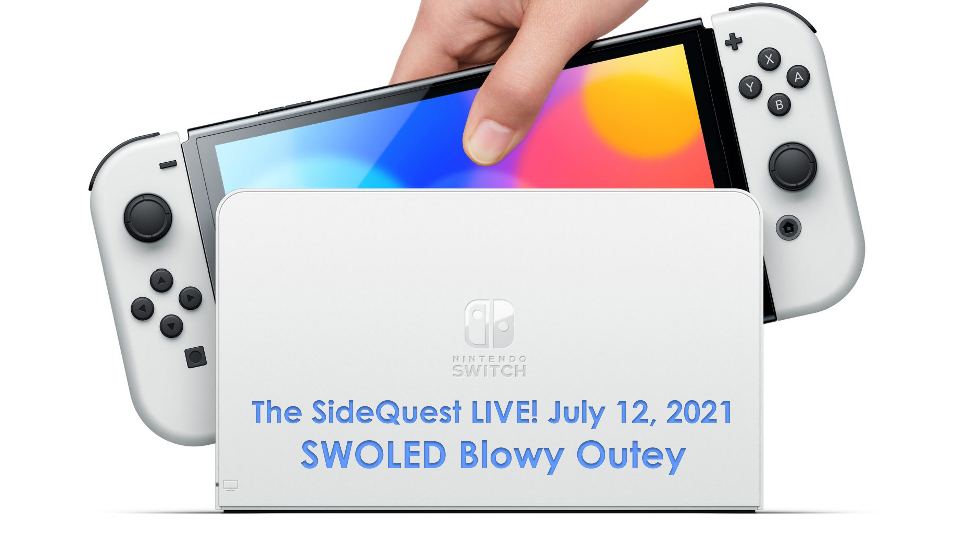 The SideQuest LIVE! July 12, 2021: SWOLED Blowy Outey
