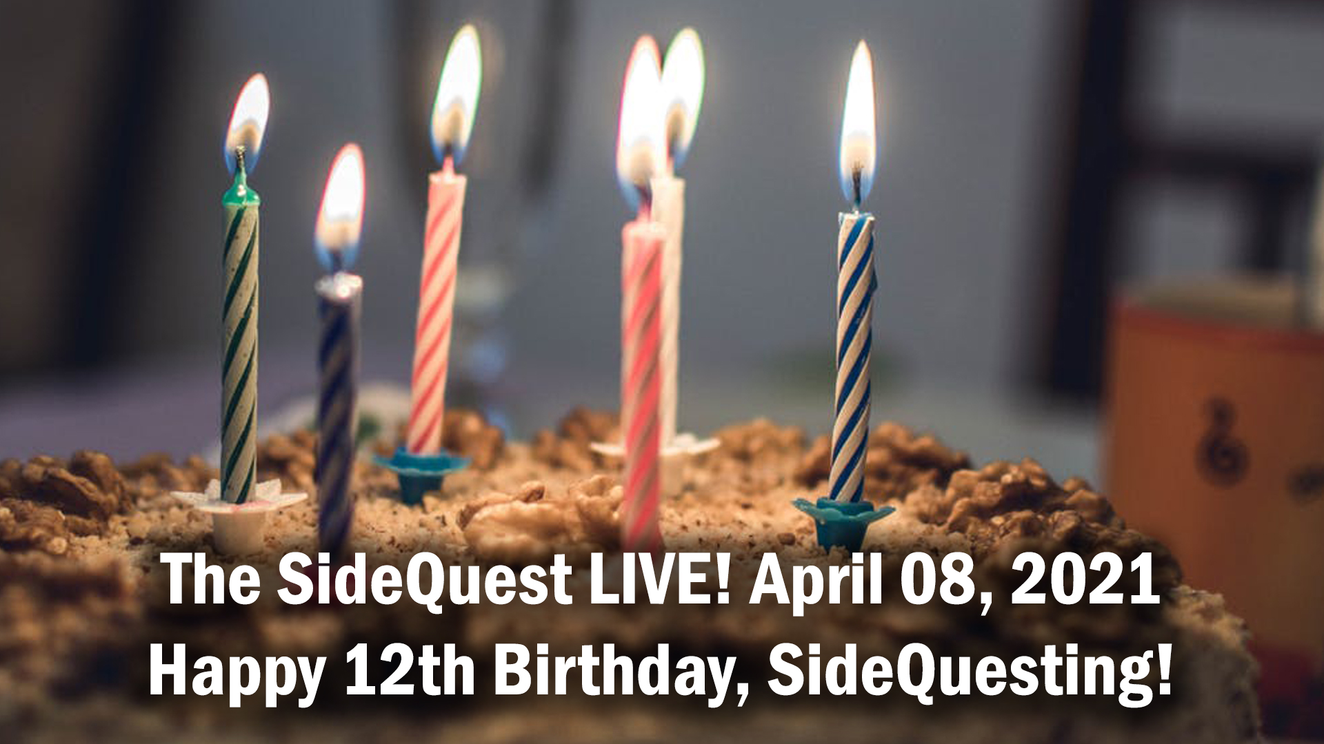 The SideQuest LIVE! April 08, 2021: Happy 12th Birthday, SideQuesting!
