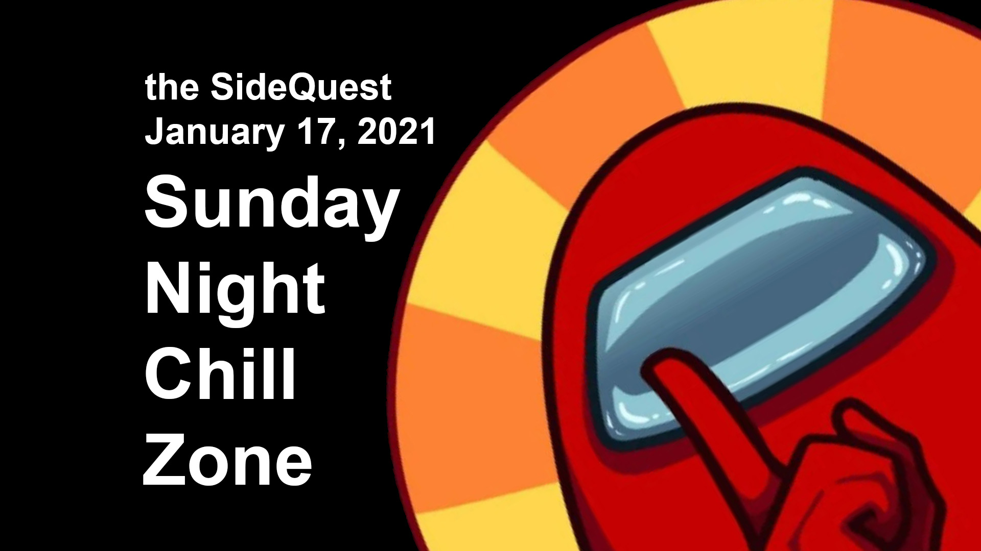 The SideQuest LIVE! January 17, 2021: Sunday Night Chill Zone