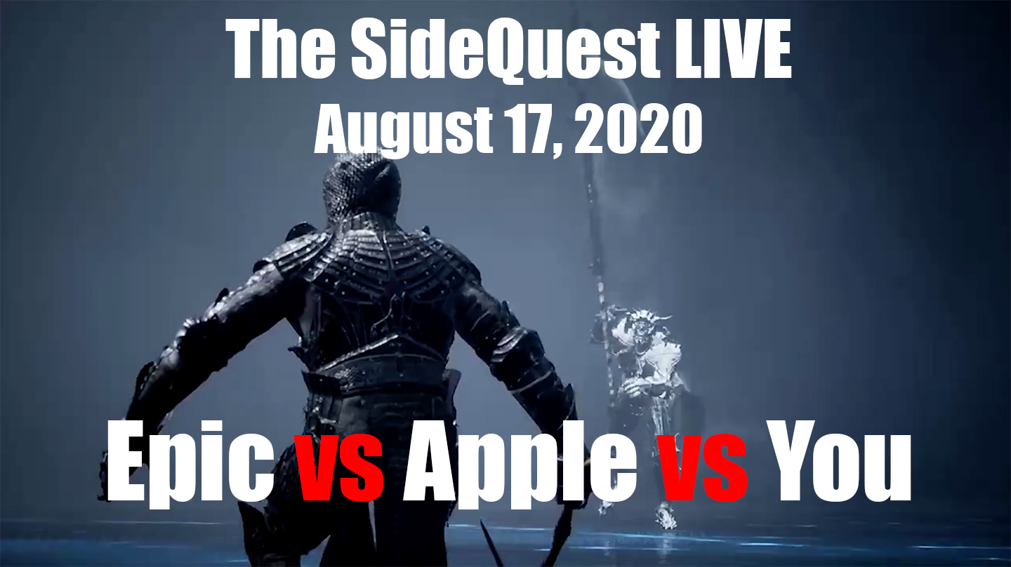 The SideQuest LIVE August 17, 2020: Epic vs Apple vs You